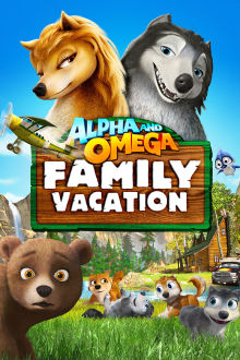 Alpha and Omega: Family Vacation The Movie