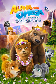 Alpha And Omega: Journey To Bear Kingdom The Movie