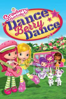 Strawberry Shortcake: Dance Berry Dance The Movie