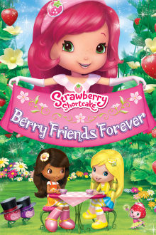 Strawberry Shortcake: Berry Friends Forever The Movie