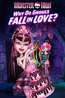 Monster High: Why Do Ghouls Fall in Love? The Movie