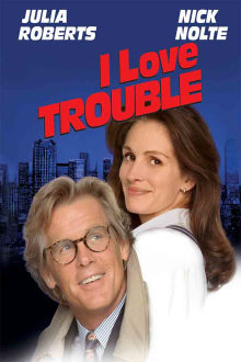 I Love Trouble The Movie