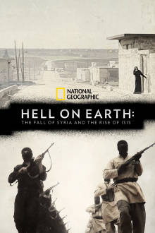 Hell On Earth: The Fall Of Syria and the Rise of ISIS The Movie