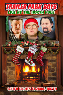 Trailer Park Boys: Live at the North Pole The Movie