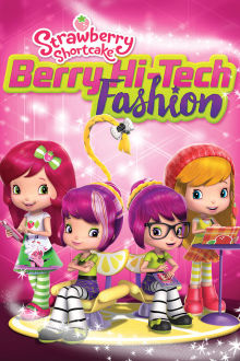 Strawberry Shortcake: Berry Hi-Tech Fashion The Movie