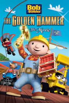 Bob the Builder: Legend of the Golden Hammer Movie The Movie