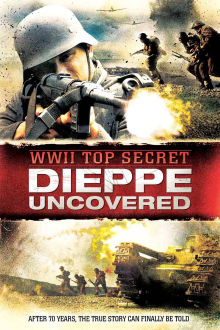 WWII Top Secret: Dieppe Uncovered The Movie