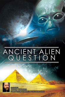 Ancient Alien Question: From UFOs to Extraterrestrial Visitations The Movie