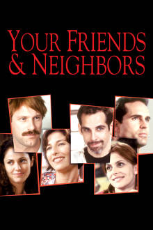 Your Friends & Neighbors The Movie