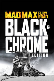 Mad Max: Fury Road (Black & Chrome Edition) The Movie