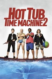 Hot Tub Time Machine 2 The Movie