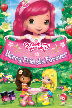 Strawberry Shortcake: Berry Friends Forever